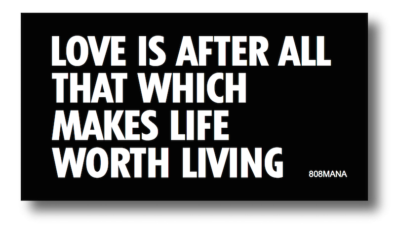 184 LOVE IS AFTER ALL THAT WHICH MAKES LIFE WORTH LIVING VINYL STICKER