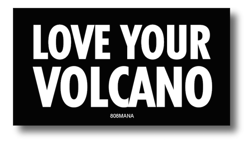 #806 LOVE YOUR VOLCANO - VINYL STICKER - 808MANA